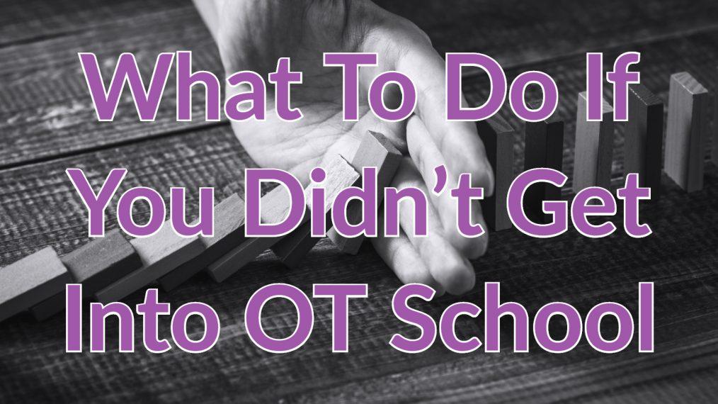 didnt get into ot school2