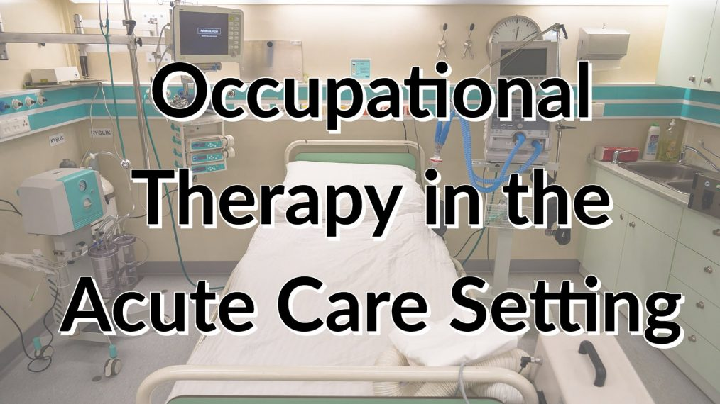 Occupational Therapy in the Acute Care Setting | myotspot com