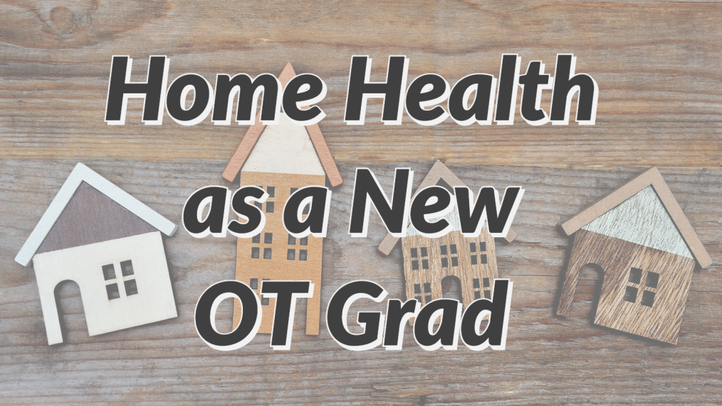 home health as a new grad ot