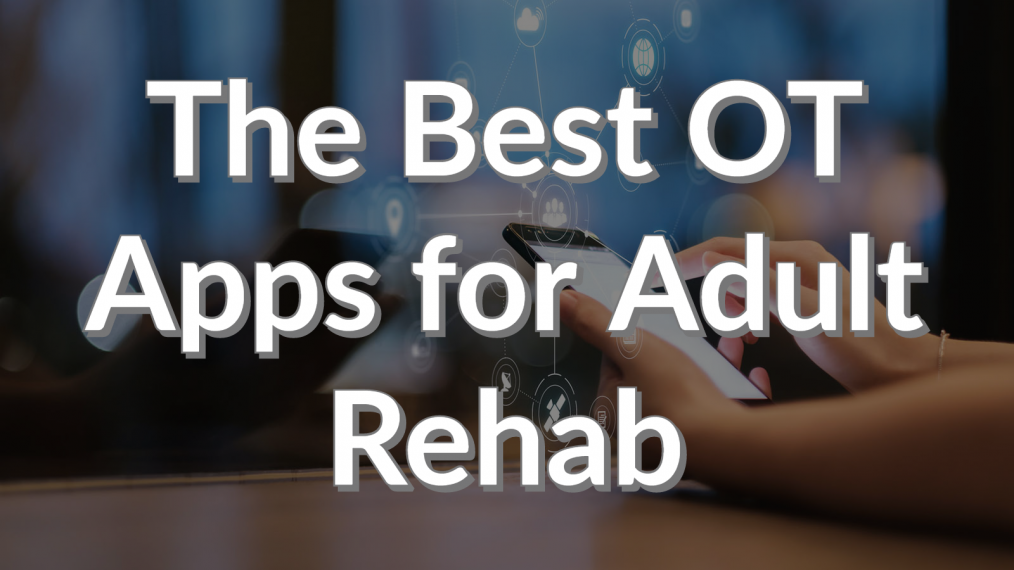 the best ot apps for adult rehab