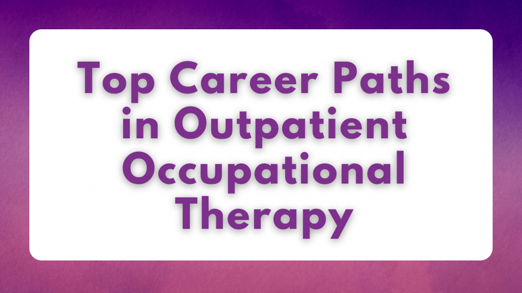 Top Career Paths in Outpatient Occupational Therapy