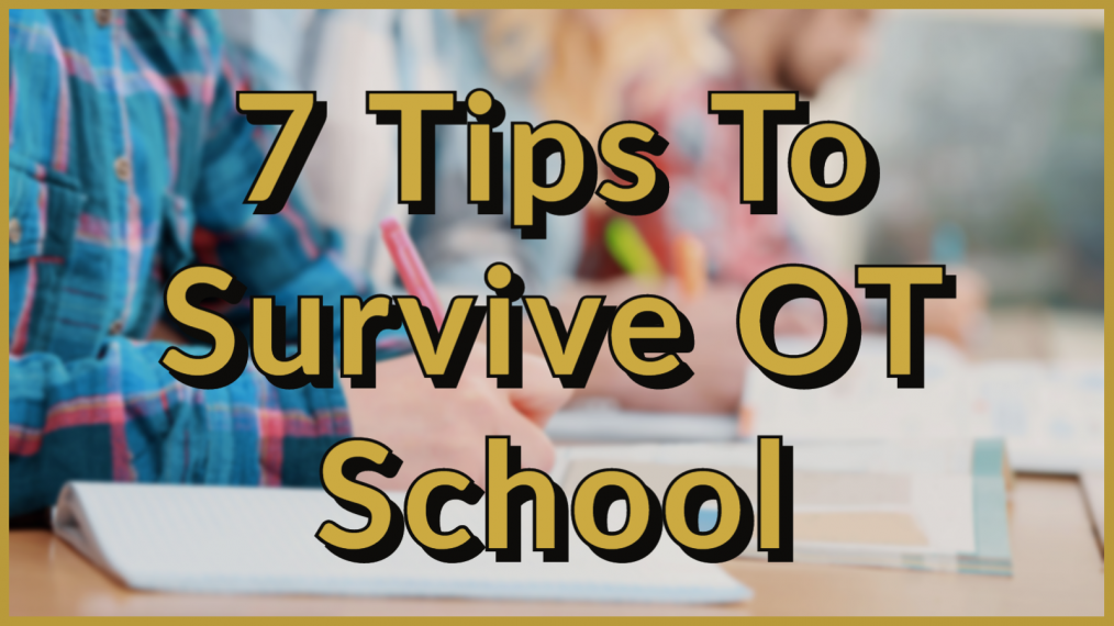 7 tips to survive ot school