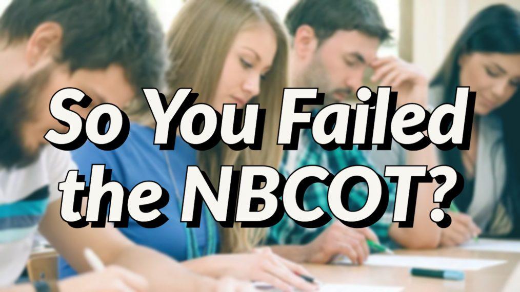 so you failed the nbcot