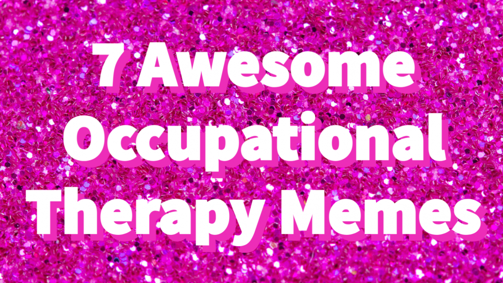 awesome occupational therapy memes