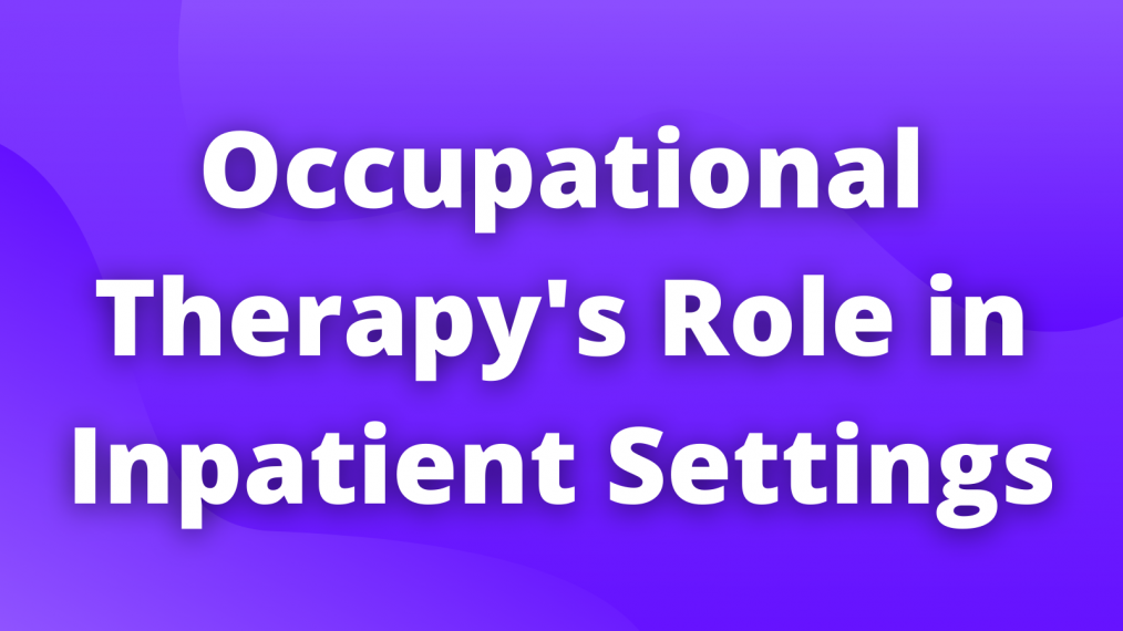 Occupational Therapy's Role in Inpatient Settings main